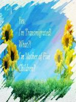 Yes, I'm Transmigrated. What. I'm Mother of Five Children