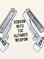 Reborn with the Ultimate Weapon!