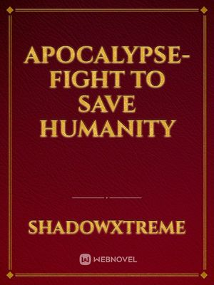 APOCALYPSE-fight to save humanity