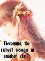 Becoming the richest woman in another era!