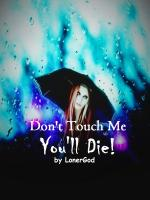Don't Touch Me, You'll Die!