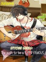 Epitome Series: The Path To Be A SUPER FAMOUS