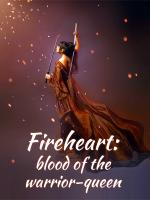 Fireheart: Blood of the Warrior-Queen