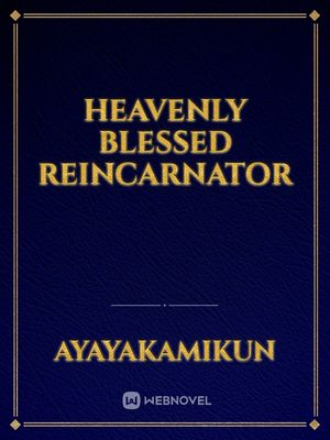 Heavenly Blessed Reincarnator