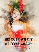 His Cute Wife is a Little Crazy