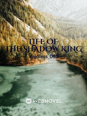 Life of the Shadow King