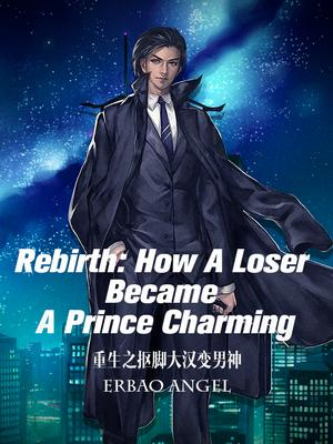 Rebirth  How A Loser Became A Prince Charming