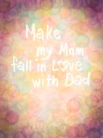 Make my Mom Fall in Love with Dad