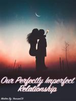 Our Perfectly Imperfect Relationship