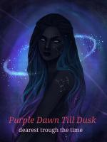 Purple Dawn Till Dusk : dearest trough the time