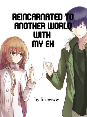 Reincarnated To Another World with My Ex