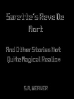 Sarette's Reve De Mort: And Other Stories Of Not Quite Magical Realism