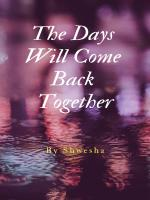 The Days Will Come Back Together