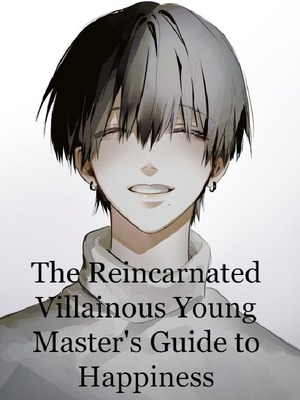 The Reincarnated Villainous Young Master's Guide to Happiness