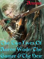 The Two Lives Of Aaron Wade: The Gamer And The Heir